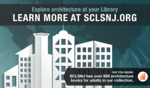 Architecture and You: Explore how architecture enhances and enriches communities at SCLSNJ this summer